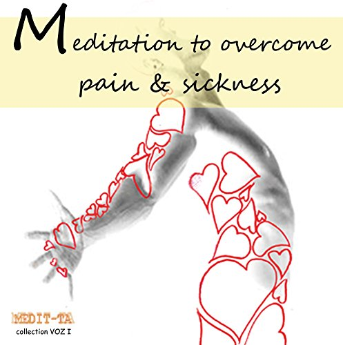 Meditation to Overcome Pain & Sickness audiobook cover art