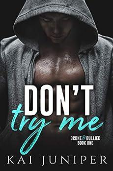 Don't Try Me: A High School Bully Romance (Broke & Bullied Book 1) by [Kai Juniper]