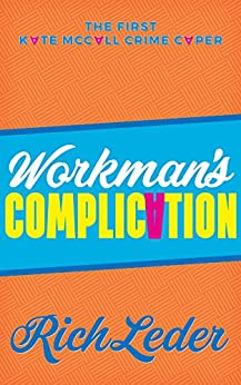 Workman's Complication: The First Kate McCall Crime Caper by [Rich Leder]