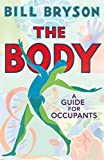 The Body: A Guide for Occupants: A Guide for Occupants - THE SUNDAY TIMES NO.1 BESTSELLER