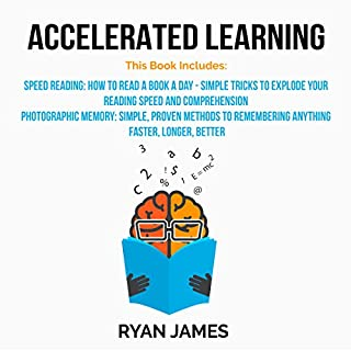 Accelerated Learning     2 Manuscripts - Speed Reading: How to Read a Book a Day, Photographic Memory: Simple, Proven Methods to Remembering Anything Faster, Longer, Better (Accelerated Learning Series, Volume 3)              By:                                                                                                                                 Ryan James                               Narrated by:                                                                                                                                 Sam Slydell                      Length: 3 hrs and 17 mins     37 ratings     Overall 4.4