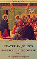 Prayer in John's Farewell Discourse