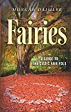 Fairies: A Guide to the Celtic Fair Folk