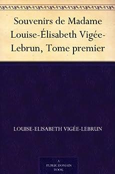 Souvenirs de Madame Louise-Élisabeth Vigée-Lebrun, Tome premier (French Edition) by [Louise-Elisabeth Vigée-Lebrun]