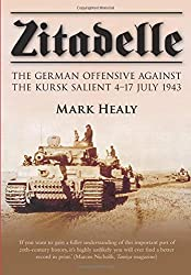 Zitadelle: The German Offensive Against the Kursk Salient 4-17 July 1943: Mark Healy