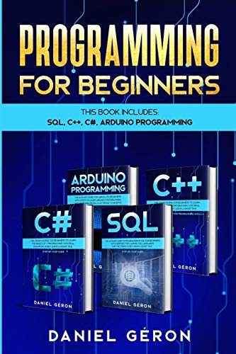 Computer Programming for Beginners: This Book Includes: SQL, C++, C#, Arduino Programming