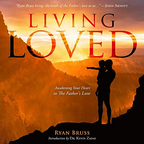 Living Loved: Awakening Your Heart to the Father's Love Audiobook By Ryan Bruss cover art