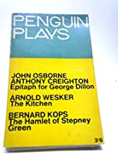 Penguin Plays: Epitaph for George Dillon, The Kitchen, The Hamlet of Stepney Green