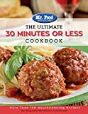 Mr. Food Test Kitchen - The Ultimate 30 Minutes or Less Cookbook: More Than 130 Mouthwatering Recipes (3) (The Ultimate Cookbook Series)
