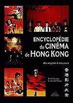 Encyclopédie du cinéma de Hong Kong - Des origines à nos jours d'Emrik Gouneau