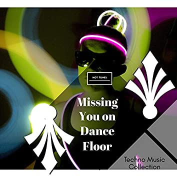 Missing You On Dance Floor - Techno Music Collection