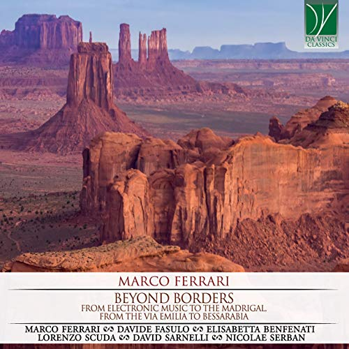 Marco Ferrari: Beyond Borders (From the Electronic Music to the Madrigal, from the Via Emilia to Bessarabia)