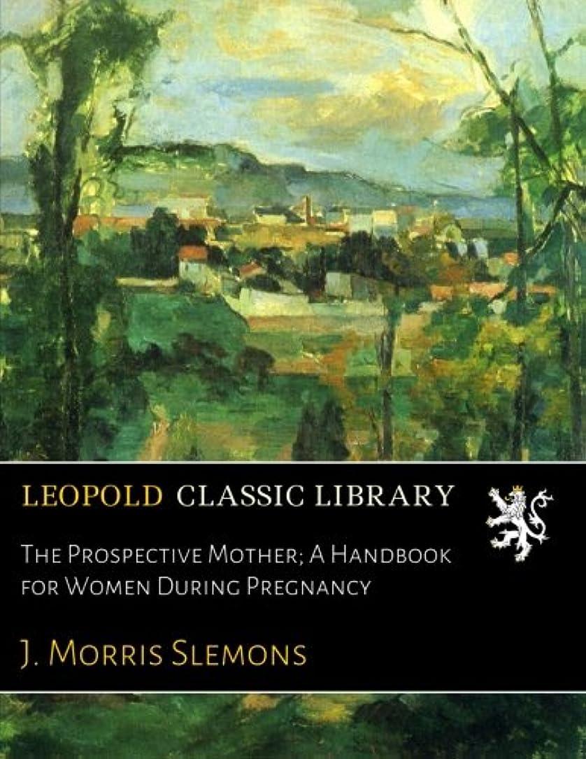 突き刺すアンビエント軍The Prospective Mother; A Handbook for Women During Pregnancy