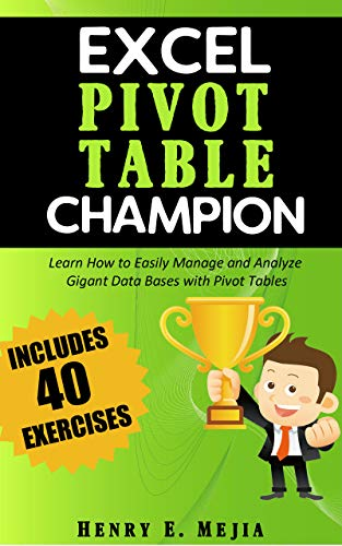 Pivot Tables Champion: Learn to create Excel Pivot Tables like a Pro to Summarize and Manage Giant Databases in Excel (Excel Champions Book 3)