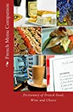French Menu Companion: Dictionary of French Food, Wine and Cheese