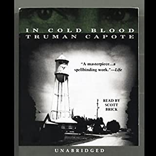 In Cold Blood                   Written by:                                                                                                                                 Truman Capote                               Narrated by:                                                                                                                                 Scott Brick                      Length: 14 hrs and 27 mins     40 ratings     Overall 4.1