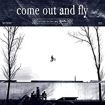 Come Out and Fly