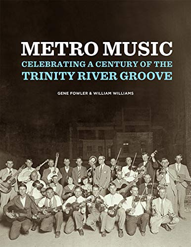 Compare Textbook Prices for Metro Music: Celebrating a Century of the Trinity River Groove  ISBN 9780875657714 by Fowler, Gene,Williams, William