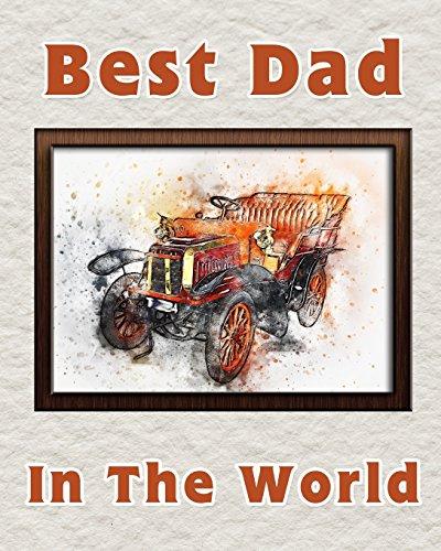 Best Dad in the World: Notebook for the best father   Fathers Day Gift   8x10 Lined Notebook for the worlds best Dad   Orange Car