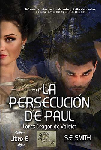 La persecución de Paul (Lores Dragón de Valdier 6) de S.E. Smith