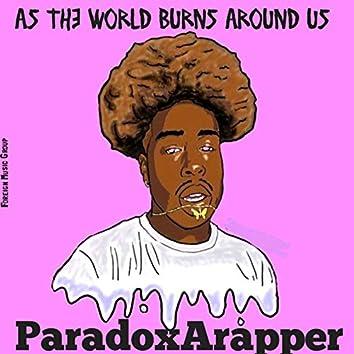 As the World Burns Around Us