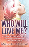 Who Will Love Me?: A Holistic Approach to Building Meaningful Relationships After Sexual Assault