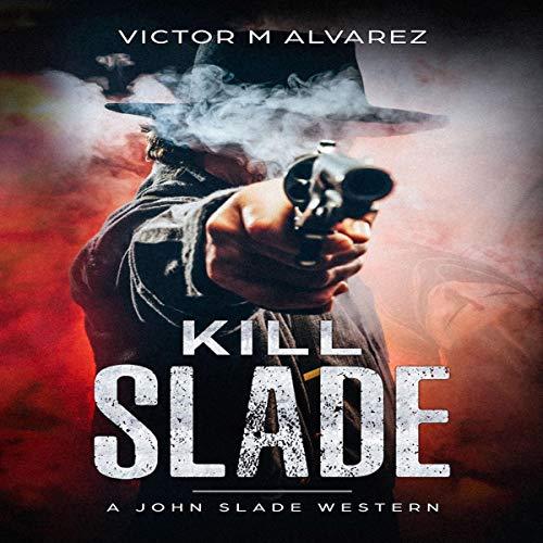 Kill Slade: A John Slade Western Titelbild