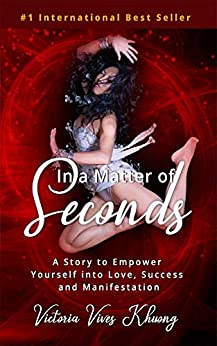 In a Matter of Seconds: A Story to Empower Yourself into Love, Success and Manifestation by [Victoria Vives Khuong]