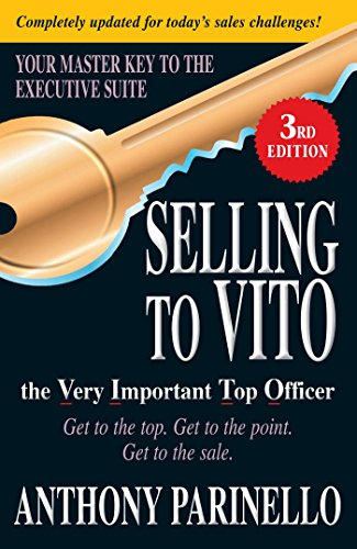 Compare Textbook Prices for Selling to VITO the Very Important Top Officer: Get to the Top. Get to the Point. Get to the Sale Third Edition ISBN 0045079506695 by Parinello, Anthony