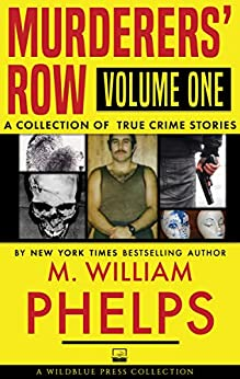 [M. William Phelps]のMurderers' Row Volume One: A Collection of True Crime Stories (English Edition)