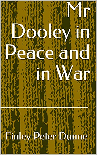 Mr Dooley in Peace and in War (English Edition)
