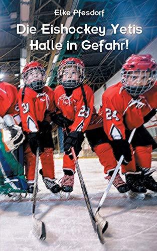 Die Eishockey Yetis: Halle in Gefahr!: Das Jugendbuch zur Eishockey WM