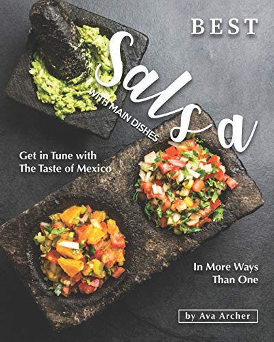 Best Salsa with Main Dishes: Get in Tune with The Taste of...