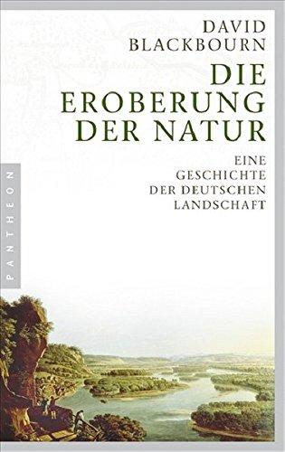 Die Eroberung der Natur: Eine Geschichte der deutschen Landschaft