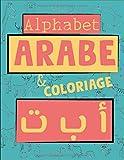 Alphabet Arabe & Coloriage: Cahier pour apprendre à écrire l'alphabet Arabe - Pour enfant à partir de 3 ans