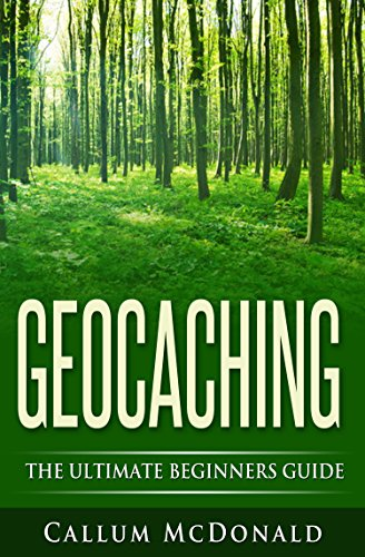 Geocaching: The Ultimate Beginners Guide (English Edition)