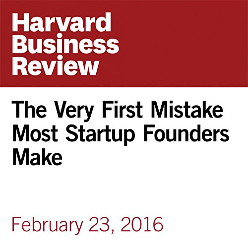 The Very First Mistake Most Startup Founders Make copertina