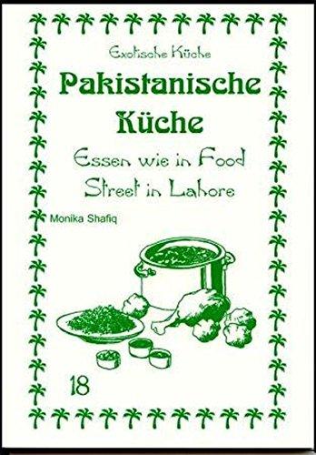 Pakistanische Küche: Essen wie in Food Street in Lahore (Exotische Küche)