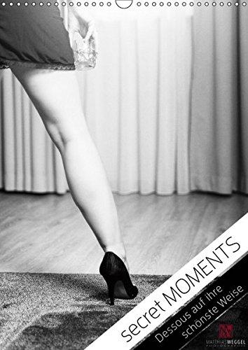 secret MOMENTS - Dessous auf ihre schönste Weise (Wandkalender 2019 DIN A3 hoch): Dessous Kalender mit vier Dessous-Models (Monatskalender, 14 Seiten ) (CALVENDO Menschen)