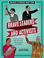 Brave Leaders and Activists (Black Stories Matter)