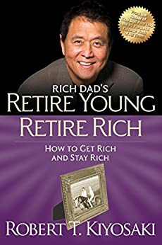 Retire Young Retire Rich: How to Get Rich Quickly and Stay Rich Forever! (Rich Dad's (Paperback)) by [Robert T. Kiyosaki]