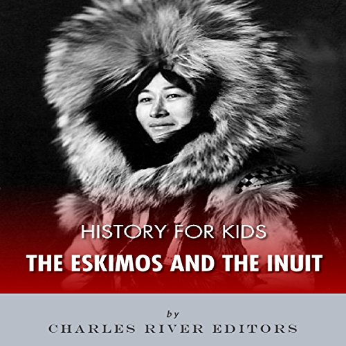 History for Kids: The Eskimos and the Inuit audiobook cover art