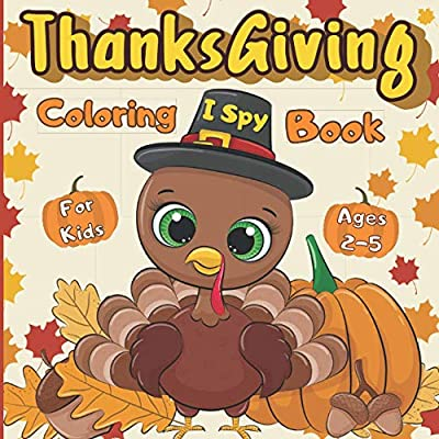 I Spy Thanksgiving Coloring Book for Kids Ages 2-5: Thanksgiving Activity Book for kids Preschoolers | Colouring Book For Childrens 2-5 3-6 2-4| ... toddlers | Present Thanksgiving Gift for kids