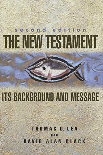 Compare Textbook Prices for The New Testament: Its Background and Message 2 Edition ISBN 9780805426328 by Lea, Thomas,Black, David Alan