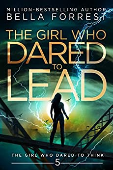 The Girl Who Dared to Think 5: The Girl Who Dared to Lead by [Bella Forrest]