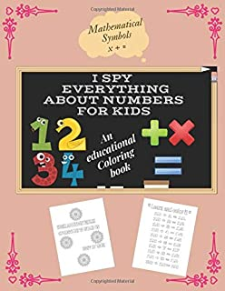 I Spy Everything About Numbers For Kids: An educational Coloring book to learn what numbers are and how to calculate them ...