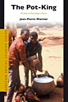 The Pot-King: The Body and Technologies of Power (African Social Studies Series)