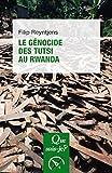 Le génocide des Tutsis au Rwanda (Que sais-je ?)