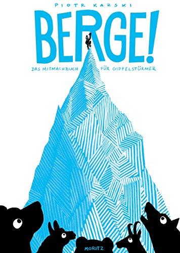 Berge!: Das Mitmachbuch für Gipfelstürmer