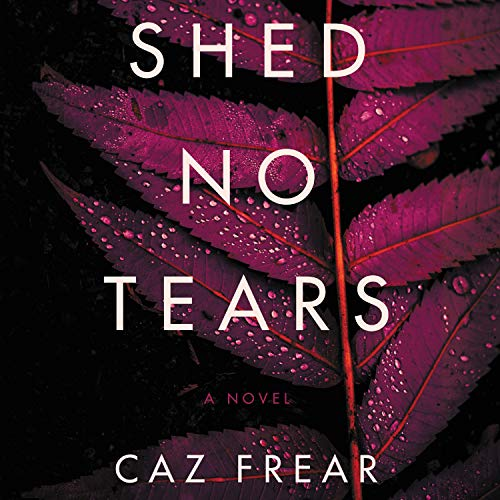 Shed No Tears Audiobook By Caz Frear cover art